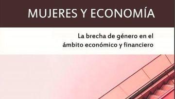 Mujeres y Economía,  la brecha de género en el ámbito económico y financiero